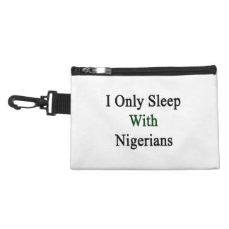 I Only Sleep With Nigerians Accessory Bag
