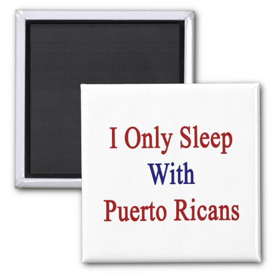 I Only Sleep With Puerto Ricans Square Magnet