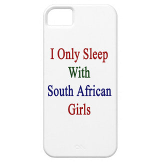I Only Sleep With South African Girls iPhone 5 Cases