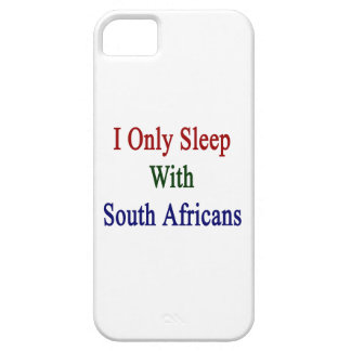 I Only Sleep With South Africans iPhone 5 Covers