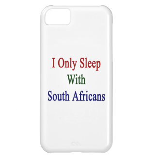 I Only Sleep With South Africans iPhone 5C Cases