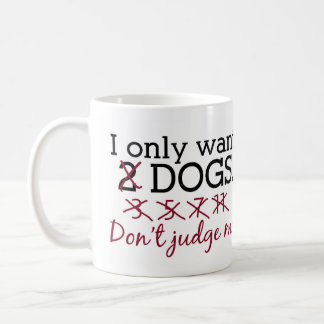 I Only Want Dogs Mug