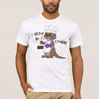 I Otter Be Cooking T-Shirt