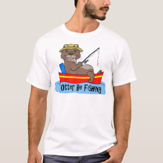 I Otter Be Fishing T-Shirt