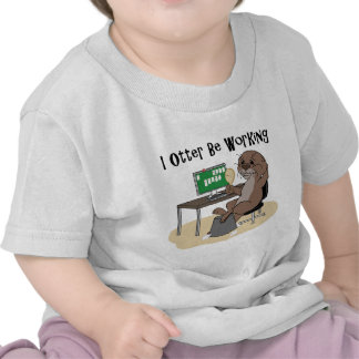 I Otter Be Working Shirt