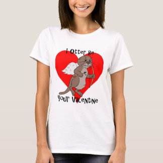 I Otter Be Your Valentine T-Shirt