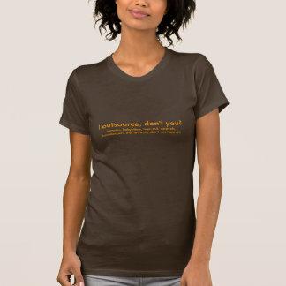 I outsource, don't you? tee shirt