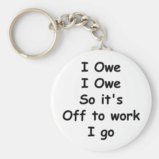 I Owe, I Owe Basic Round Button Key Ring