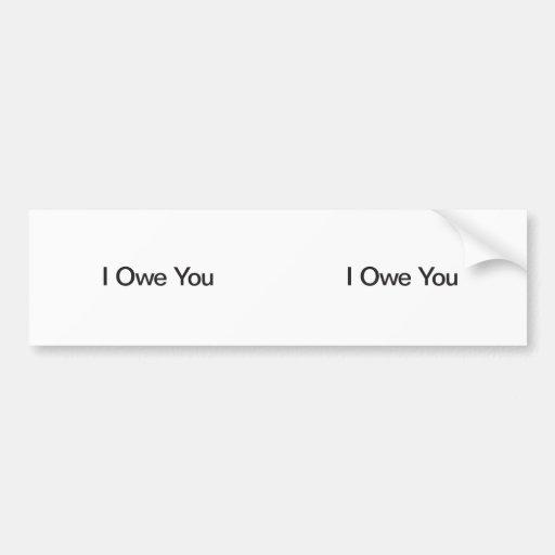 I Owe You Bumper Stickers
