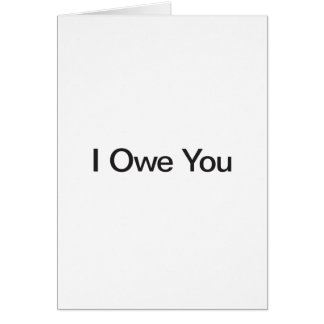 I Owe You Greeting Card