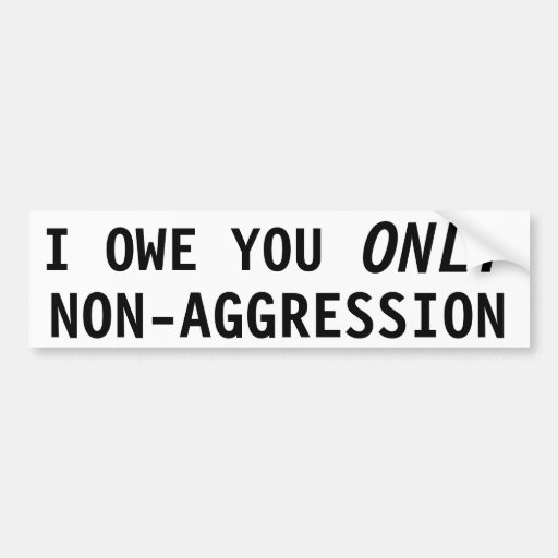 I owe you only Non-aggression Bumper Stickers