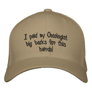 I paid my Oncologist big bucks for this hairdo! Embroidered Baseball Cap