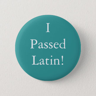 I Passed Latin badge! 6 Cm Round Badge