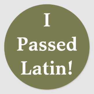I Passed Latin! Classic Round Sticker