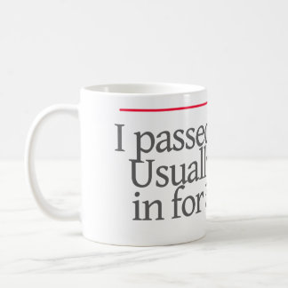 """I PASSED THE BAR.USUALLY I STOP IN FOR A DRINK.""- COFFEE MUG"