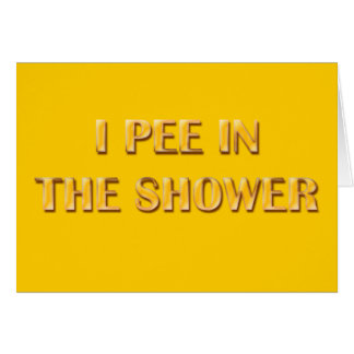 I Pee In The Shower Greeting Card