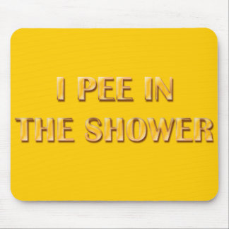 I Pee In The Shower Mouse Pad