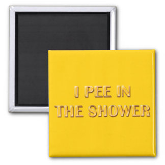 I Pee In The Shower Square Magnet
