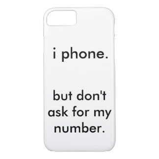 i phone. but don't ask for my number. iPhone 7 case