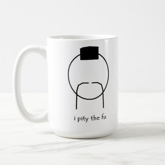i pity the fu mug