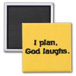 I plan God laughs Fridge Magnets