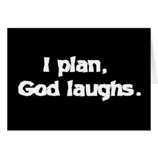I plan God laughs Greeting Card