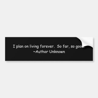 I plan on living forever bumper stickers