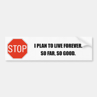 I PLAN TO LIVE FOREVER SO FAR SO GOOD BUMPER STICKERS