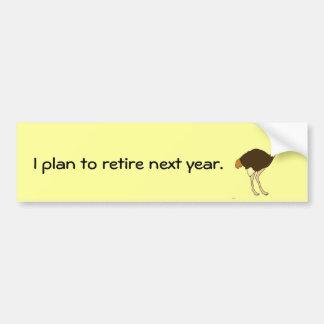 I plan to retire next year ostrich sticker. bumper sticker