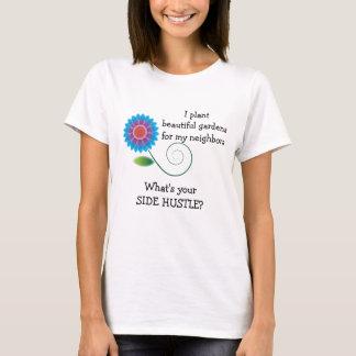 I Plant Gardens Side Hustle T-Shirt