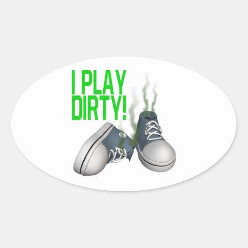 I Play Dirty Oval Sticker