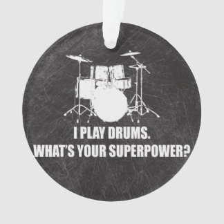 I PLAY DRUMS, WHAT'S YOUR SUPERPOWER?