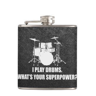 I PLAY DRUMS, WHAT'S YOUR SUPERPOWER? HIP FLASK