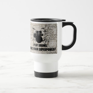 I PLAY DRUMS, WHAT'S YOUR SUPERPOWER? STAINLESS STEEL TRAVEL MUG