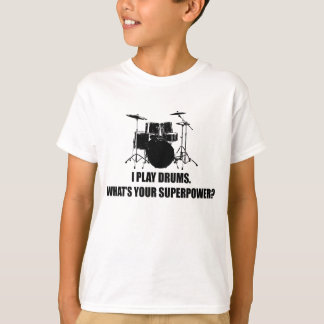 I PLAY DRUMS, WHAT'S YOUR SUPERPOWER? T-Shirt
