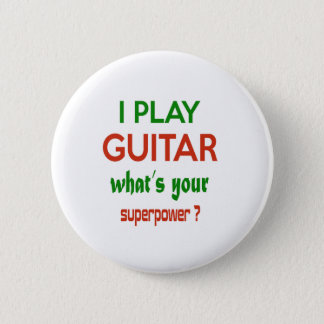 I play guitar what's your superpower ? 6 cm round badge