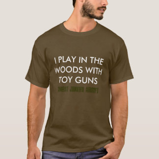 I PLAY IN THE WOODS WITH TOY GUNS, COMBAT JUNKI... T-Shirt