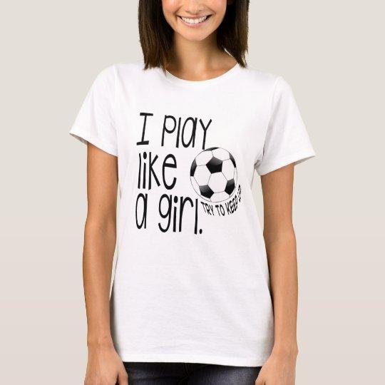 I Play like a girl Soccer Tshirt