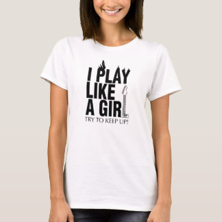 i play like a girl try to keep up (Guitar) T-Shirt