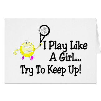 I Play Tennis Like A Girl Try To Keep Up Cards