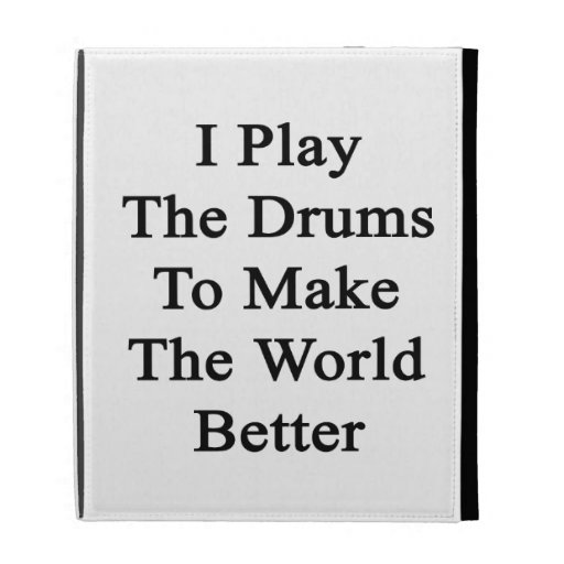 I Play The Drums To Make The World Better iPad Folio Covers
