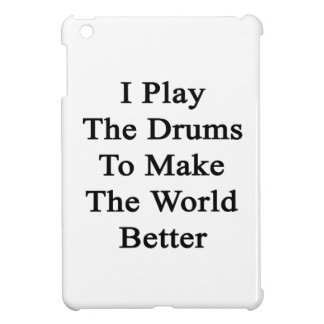 I Play The Drums To Make The World Better iPad Mini Cover