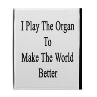 I Play The Organ To Make The World Better iPad Case