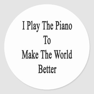 I Play The Piano To Make The World Better Round Sticker