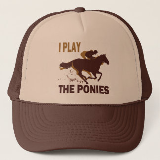 I Play The Ponies Trucker Hat
