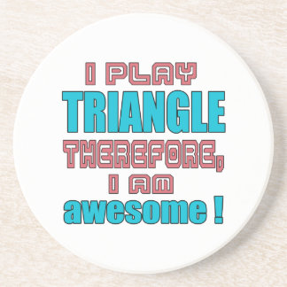 I play Triangle therefore, I'm awesome! Drink Coaster