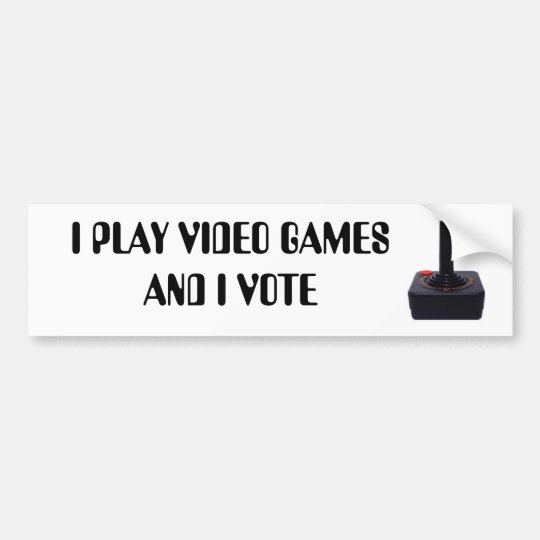 I PLAY VIDEO GAMES AND I VOTE BUMPER STICKER