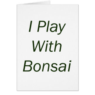 I Play With Bonsai green Text Greeting Cards