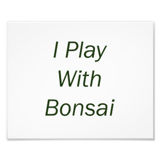 I Play With Bonsai green Text Photo Print