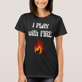 I Play with Fire Pyromaniac Fireman Appreciation T-Shirt